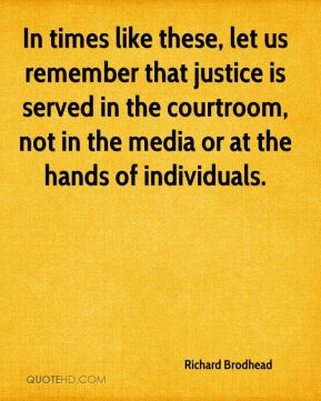 Richard Brodhead  - In times like these, let us remember that justice is served in the courtroom, not in the media or at the hands of individuals.