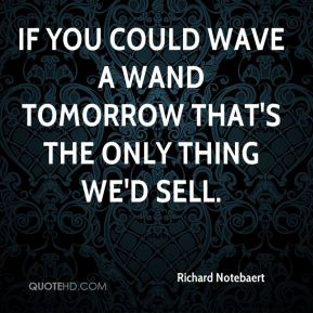 Richard Notebaert  - If you could wave a wand tomorrow that's the only thing we'd sell.