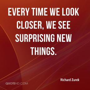 Every time we look closer, we see surprising new things.