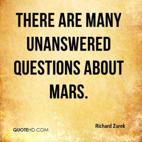 There are many unanswered questions about Mars.