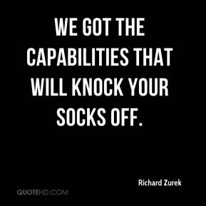 We got the capabilities that will knock your socks off.