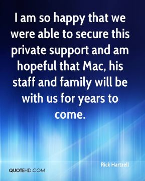 I am so happy that we were able to secure this private support and am hopeful that Mac, his staff and family will be with us for years to come.