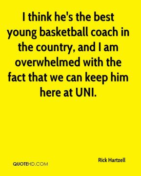 I think he's the best young basketball coach in the country, and I am overwhelmed with the fact that we can keep him here at UNI.