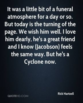 It was a little bit of a funeral atmosphere for a day or so. But today is the turning of the page. We wish him well. I love him dearly, he's a great friend and I know (Jacobson) feels the same way. But he's a Cyclone now.