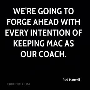 We're going to forge ahead with every intention of keeping Mac as our coach.
