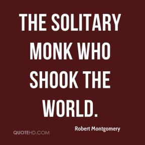 Robert Montgomery  - The solitary monk who shook the world.