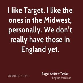I like Target. I like the ones in the Midwest, personally. We don't really have those in England yet.