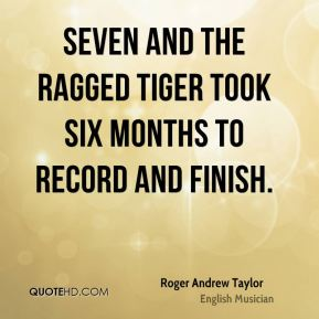 Seven and the Ragged Tiger took six months to record and finish.