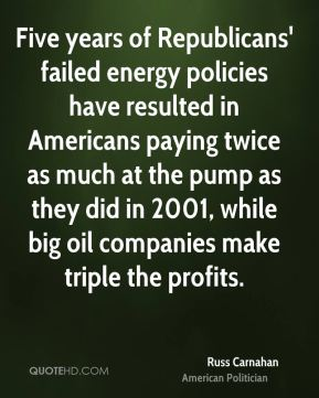 Five years of Republicans' failed energy policies have resulted in Americans paying twice as much at the pump as they did in 2001, while big oil companies make triple the profits.