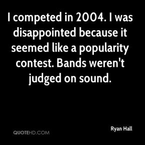 I competed in 2004. I was disappointed because it seemed like a popularity contest. Bands weren't judged on sound.