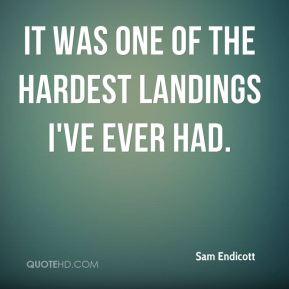 It was one of the hardest landings I've ever had.
