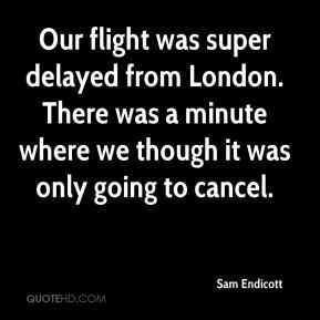 Our flight was super delayed from London. There was a minute where we though it was only going to cancel.