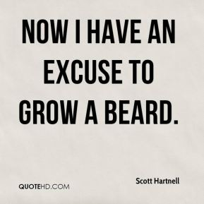 Scott Hartnell  - Now I have an excuse to grow a beard.