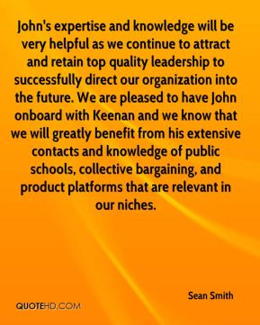Sean Smith  - John's expertise and knowledge will be very helpful as we continue to attract and retain top quality leadership to successfully direct our organization into the future. We are pleased to have John onboard with Keenan and we know that we will greatly benefit from his extensive contacts and knowledge of public schools, collective bargaining, and product platforms that are relevant in our niches.