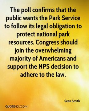 Sean Smith  - The poll confirms that the public wants the Park Service to follow its legal obligation to protect national park resources. Congress should join the overwhelming majority of Americans and support the NPS decision to adhere to the law.