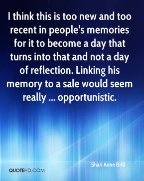 Shari Anne Brill  - I think this is too new and too recent in people's memories for it to become a day that turns into that and not a day of reflection. Linking his memory to a sale would seem really ... opportunistic.