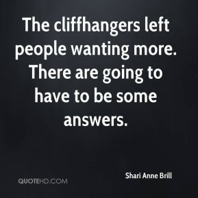 The cliffhangers left people wanting more. There are going to have to be some answers.