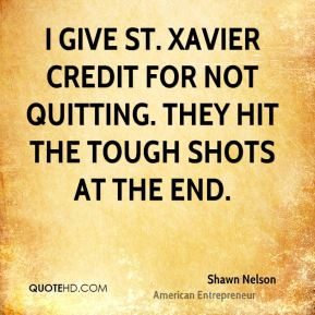 Shawn Nelson  - I give St. Xavier credit for not quitting. They hit the tough shots at the end.