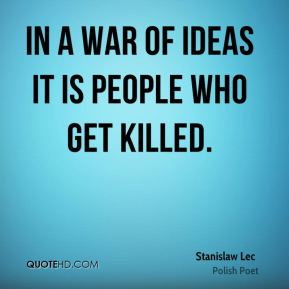 In a war of ideas it is people who get killed.