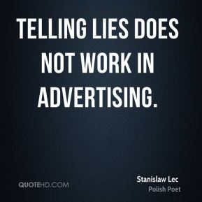 Telling lies does not work in advertising.
