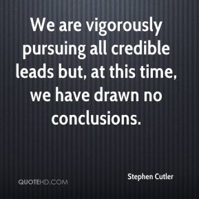 We are vigorously pursuing all credible leads but, at this time, we have drawn no conclusions.