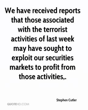 We have received reports that those associated with the terrorist activities of last week may have sought to exploit our securities markets to profit from those activities.