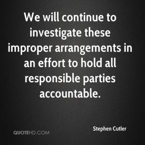 Stephen Cutler  - We will continue to investigate these improper arrangements in an effort to hold all responsible parties accountable.