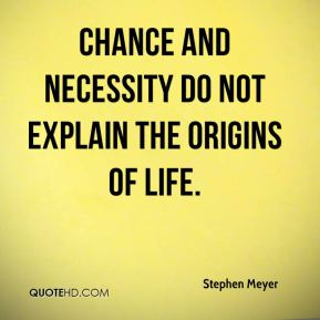 Stephen Meyer  - Chance and necessity do not explain the origins of life.