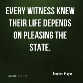 Stephen Meyer  - Every witness knew their life depends on pleasing the state.