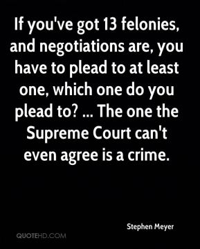 If you've got 13 felonies, and negotiations are, you have to plead to at least one, which one do you plead to? ... The one the Supreme Court can't even agree is a crime.