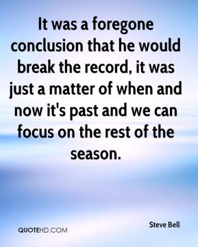 It was a foregone conclusion that he would break the record, it was just a matter of when and now it's past and we can focus on the rest of the season.