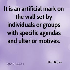Steve Boylan  - It is an artificial mark on the wall set by individuals or groups with specific agendas and ulterior motives.