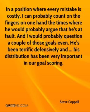 Steve Coppell  - In a position where every mistake is costly, I can probably count on the fingers on one hand the times where he would probably argue that he's at fault. And I would probably question a couple of those goals even. He's been terrific defensively and ... his distribution has been very important in our goal scoring.