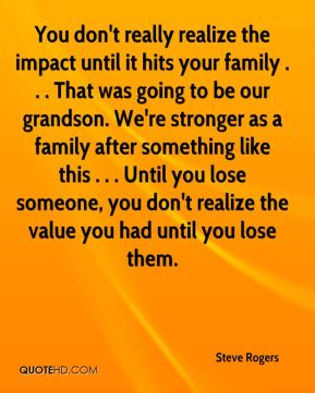 You don't really realize the impact until it hits your family . . . That was going to be our grandson. We're stronger as a family after something like this . . . Until you lose someone, you don't realize the value you had until you lose them.
