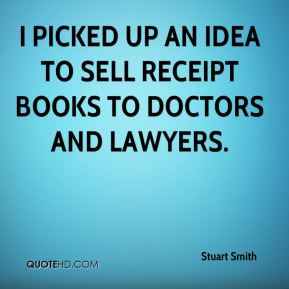 Stuart Smith  - I picked up an idea to sell receipt books to doctors and lawyers.