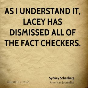 Sydney Schanberg - As I understand it, Lacey has dismissed all of the fact checkers.