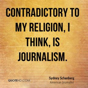 Contradictory to my religion, I think, is journalism.