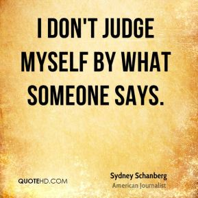 I don't judge myself by what someone says.