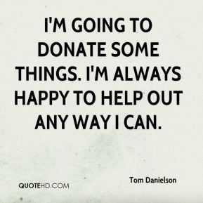 I'm going to donate some things. I'm always happy to help out any way I can.