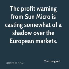 Tom Hougaard  - The profit warning from Sun Micro is casting somewhat of a shadow over the European markets.