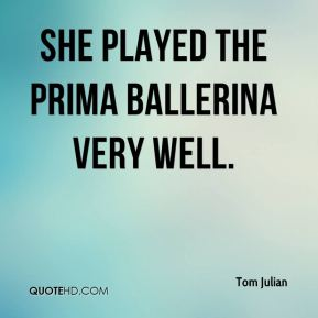She played the prima ballerina very well.