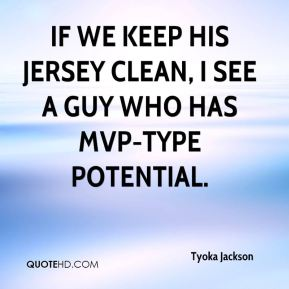 If we keep his jersey clean, I see a guy who has MVP-type potential.