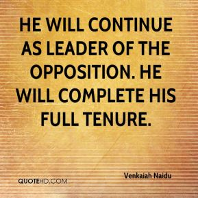 Venkaiah Naidu  - He will continue as Leader of the Opposition. He will complete his full tenure.