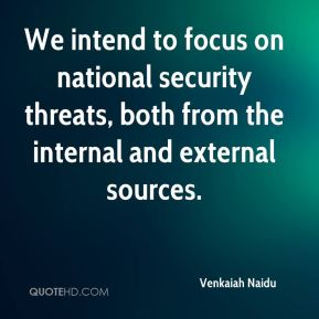 Venkaiah Naidu  - We intend to focus on national security threats, both from the internal and external sources.
