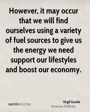 However, it may occur that we will find ourselves using a variety of fuel sources to give us the energy we need support our lifestyles and boost our economy.