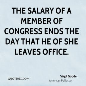 The salary of a member of Congress ends the day that he of she leaves office.