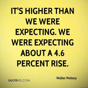 Walter Molony  - It's higher than we were expecting. We were expecting about a 4.6 percent rise.
