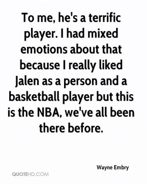 Wayne Embry  - To me, he's a terrific player. I had mixed emotions about that because I really liked Jalen as a person and a basketball player but this is the NBA, we've all been there before.