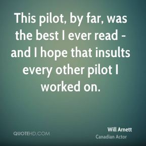 This pilot, by far, was the best I ever read - and I hope that insults every other pilot I worked on.