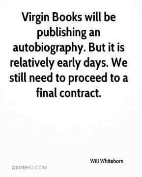Will Whitehorn  - Virgin Books will be publishing an autobiography. But it is relatively early days. We still need to proceed to a final contract.
